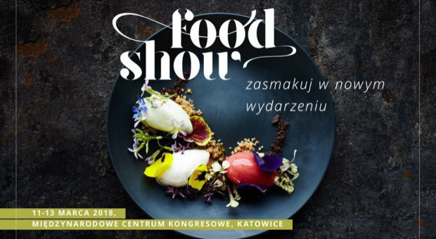 Food Show 2018: Polska gastronomia u progu wielkiego rozkwitu
