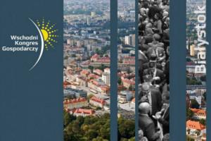 Ostatnie dni rejestracji na Wschodni Kongres Gospodarczy w Białymstoku