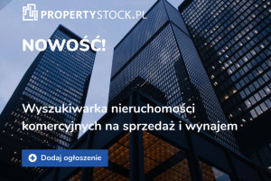 Najlepsze nieruchomości komercyjne na sprzedaż i wynajem - rusza Propertystock.pl